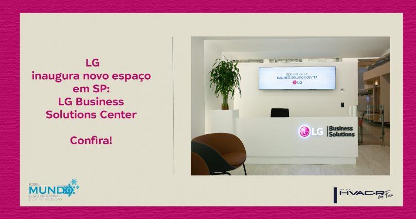 LG Inaugura o Business Solutions Center